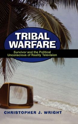 Tribal Warfare: Survivor and the Politcal Unconscious of Reality Television