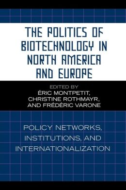 Politics Of Biotechnology In North America And Europe
