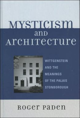 Mysticism and Architecture: Wittgenstein and the Meanings of the Palais Stonborough