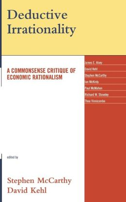 Deductive Irrationality: A Commonsense Critique of Economic Rationalism