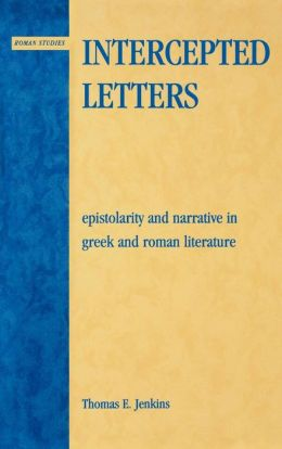 Intercepted Letters: Epistolary and Narrative in Greek and Roman Literature