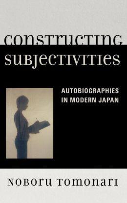 Constructing Subjectivities: Autobiographies in Modern Japan