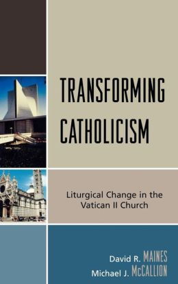 Transforming Catholicism: Liturgical Change in the Vatican II Church
