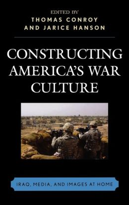 Constructing America's War Culture: Iraq, Media, and Images at Home