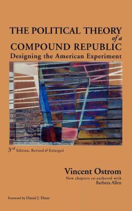 The Political Theory of a Compound Republic: Designing the American Experiment