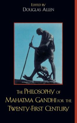 Philosophy Of Mahatma Gandhi For The Twenty-First Century