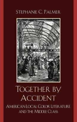 Together by Accident: American Local Color Literature and the Middle Class
