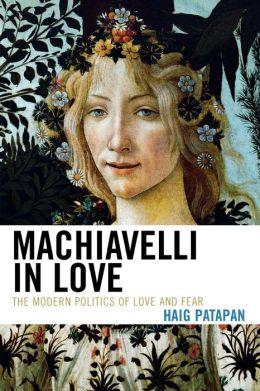 Machiavelli in Love: The Modern Politics of Love and Fear