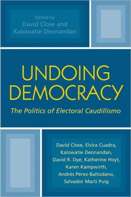 Undoing Democracy: The Politics of Electoral Caudillismo