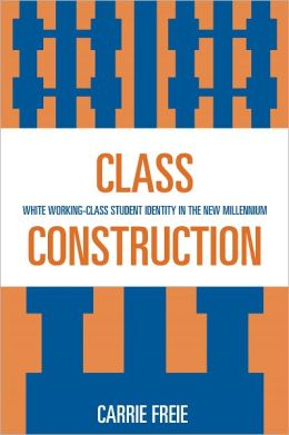 Class Construction: White Working-Class Student Identity in the New Millennium
