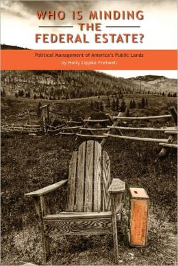 Who Is Minding the Federal Estate?: Political Management of America's Public Lands