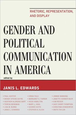 Gender and Political Communication in America: Rhetoric, Representation, and Display