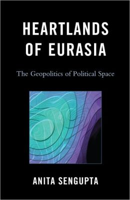Heartlands of Eurasia: The Geopolitics of Political Space
