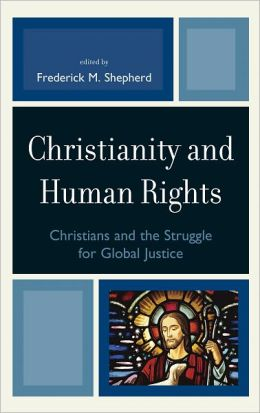 Christianity and Human Rights: Christians and the Struggle for Global Justice