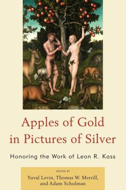 Apples of Gold in Pictures of Silver: Honoring the Work of Leon R. Kass