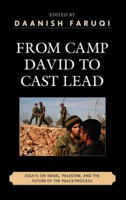 From Camp David to Cast Lead: Essays on Israel, Palestine, and the Future of the Peace Process