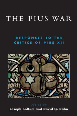 The Pius War: Responses to the Critics of Pius XII