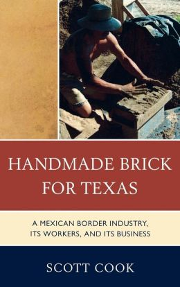Handmade Brick for Texas: A Mexican Border Industry, Its Workers, and Its Business