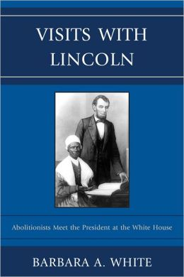 Visits With Lincoln: Abolitionists Meet The President at the White House