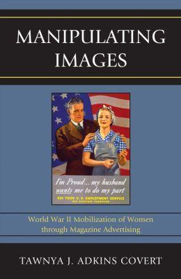 Manipulating Images: World War II Mobilization of Women through Magazine Advertising
