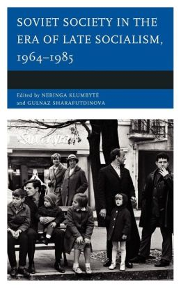 Soviet Society in the Era of Late Socialism, 1964-1985