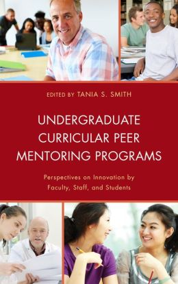 Undergraduate Curricular Peer Mentoring Programs: Perspectives on Innovation by Faculty, Staff, and Students