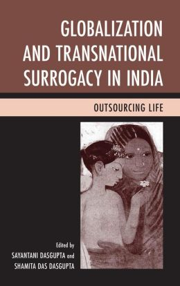 Globalization and Transnational Surrogacy in India: Outsourcing Life