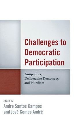 Challenges to Democratic Participation: Antipolitics, Deliberative Democracy, and Pluralism