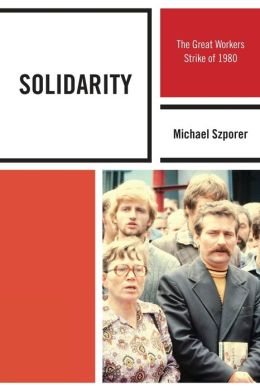 Solidarity : The Great Workers Strike of 1980