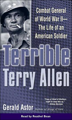 Terrible Terry Allen: Combat General of World War II - the Life of an American Soldier