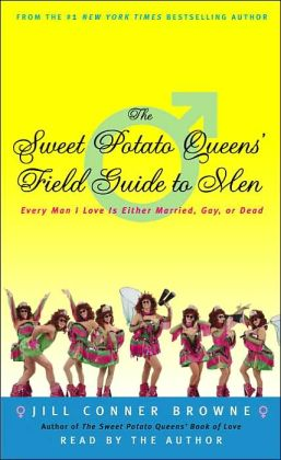 Sweet Potato Queens' Field Guide to Men: Every Man I Love Is Either Married, Gay, or Dead