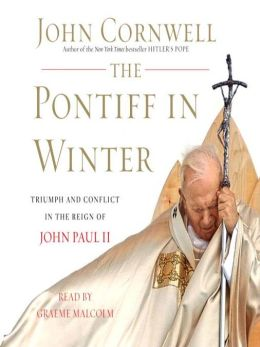 The Pontiff in Winter: Triumph and Conflict in the Reign of John Paul II