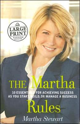 The Martha Rules: 10 Essentials for Achieving Success as You Start, Grow or Manage a Business