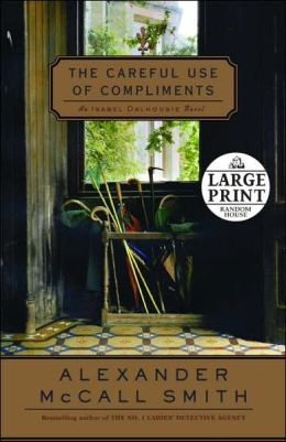 The Careful Use of Compliments (Isabel Dalhousie Series #4)
