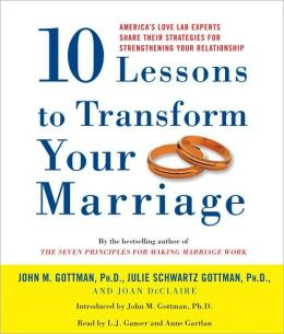 10 Lessons to Transform Your Marriage: Case Studies and Advice from the Nation's Premier Relationship Experts