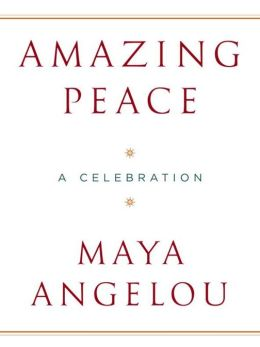 Amazing Peace: And Other Poems by Maya Angelou