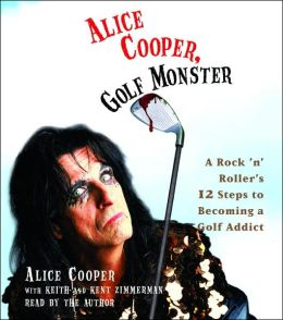 Alice Cooper, Golf Monster: My Twelve Steps to Becoming a Golf Addict