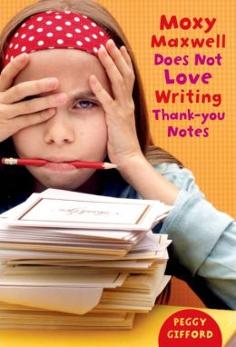 Moxy Maxwell Does Not Love Writing Thank You Notes: Moxy Maxwell Series, Book 2