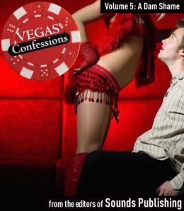 A Dam Shame: From Vegas Confessions Series, Volume 5