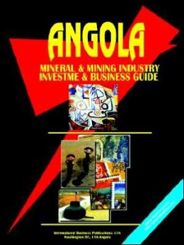 Angola Mineral & Mining Sector Investment And Business Guide