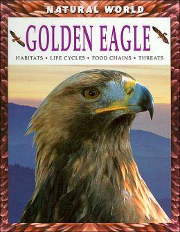 Golden Eagle (Natural World Series): Habitats, Life Cycles, Food Chains, Threats