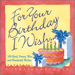 For Your Birthday, I Wish...: 350 Wishes for the Happiest of Birthdays