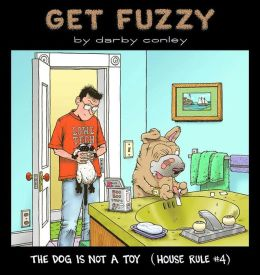 The Dog Is Not a Toy: House Rule #4 (Get Fuzzy Series)