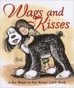 Wags and Kisses: A for Better or for Worse Little Book