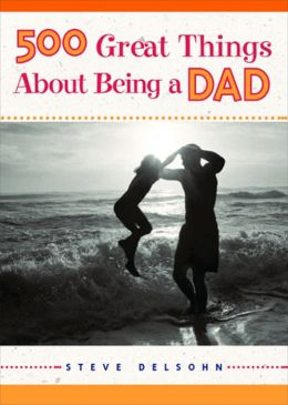 500 Great Things About Being a Dad