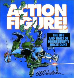 Action Figure!: The Life and Times of Doonesbury's Uncle Duke