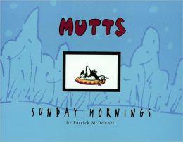 Sunday Mornings: A Mutts Treasury
