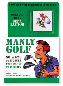Manly Golf: 50 Ways To Muscle Your Way To Victory