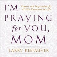 I'm Praying For You, Mom: Prayers and Inspiration For All