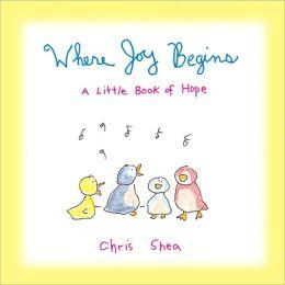 Where Joy Begins: A Little Book of Hope
